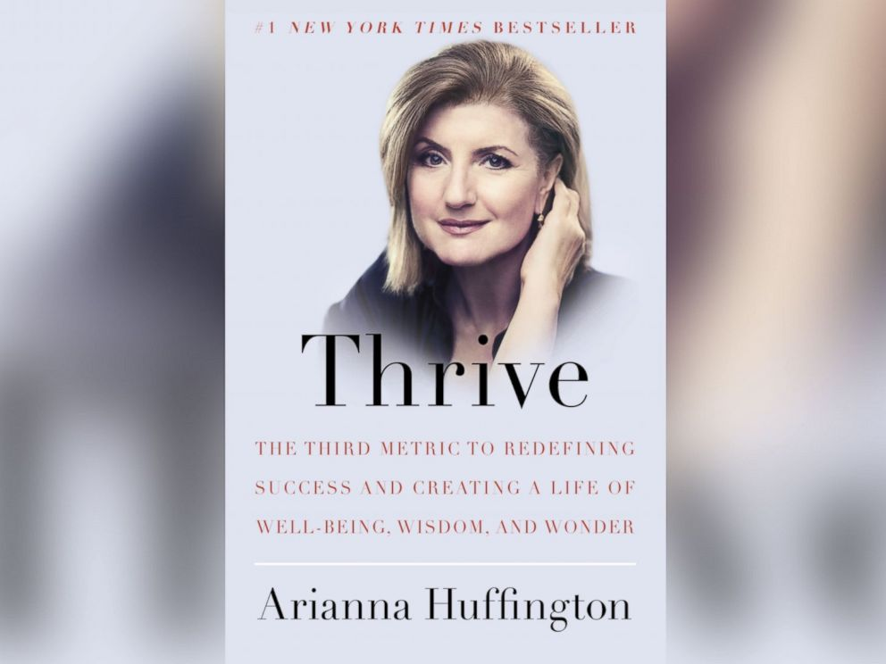PHOTO: Thrive: The Third Metric to Redefining Success and Creating a Life of Well-Being, Wisdom and Wonder by Arianna Huffington.