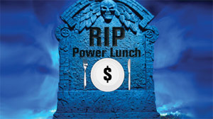 The Death of the Power Lunch