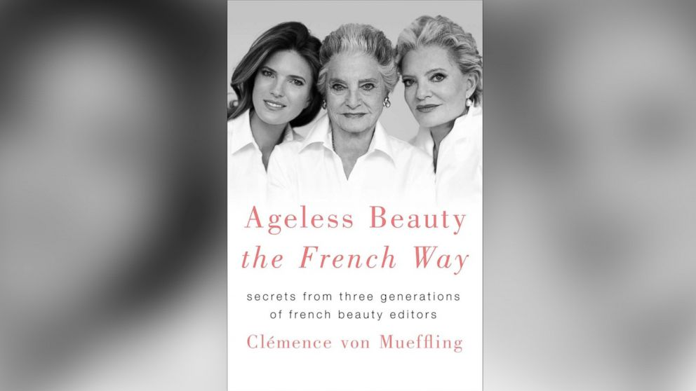 "French beauty editor Clemence von Mueffling is out with a new book ""Ageless Beauty The French Way."""