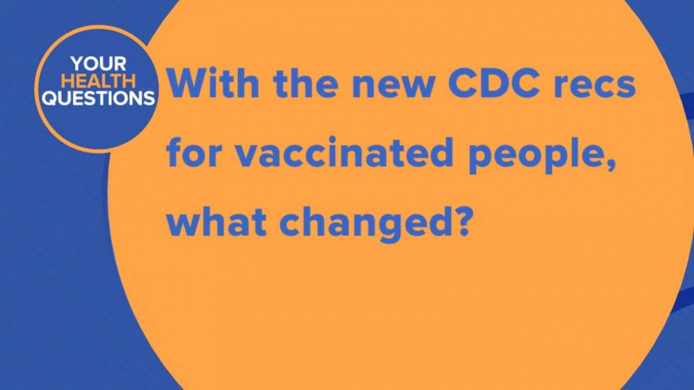 Why the CDC changed its recommendations for vaccinated people