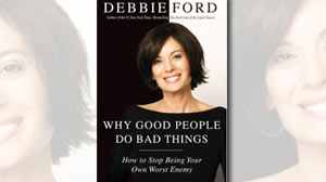 Excerpt: Why Good People Do Bad Things: How To Stop Being Your Own Worst Enemy Debbie Fords New Book Helps Us Understand Our Dark Sides