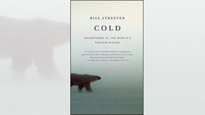 COLD: Adventures in the World?s Frozen Places