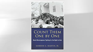 Photo: Excerpt: Count Them One by One By Gordon Martin: Author Gordon Martin Explores a Crucial Time in the Civil Rights Movement As Black Mississippians Fight to Vote