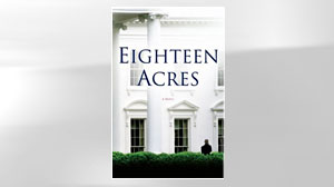 Photo: Book Cover: Excerpt: Eighteen Acres, by Nicolle Wallace: Former White House Communications Director Pens Novel About First Female President