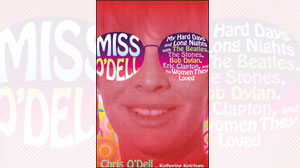 Miss ODell: My Hard Days and Long Nights with The Beatles, The Stones, Bob Dylan, Eric Clapton, and the Women They Loved