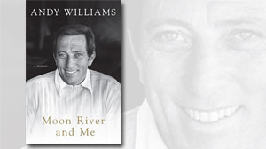 "Andy Williams describes his seven decades in show business in his new book, ""Moon River and Me: A Memoir."""
