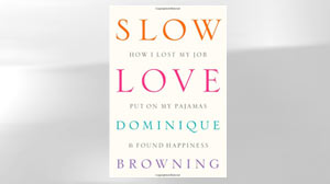 "PHOTO The cover for Dominque Browning?s ""Slow Love: How I Lost My Job, Put On My Pajamas & Found Happiness"" is shown."