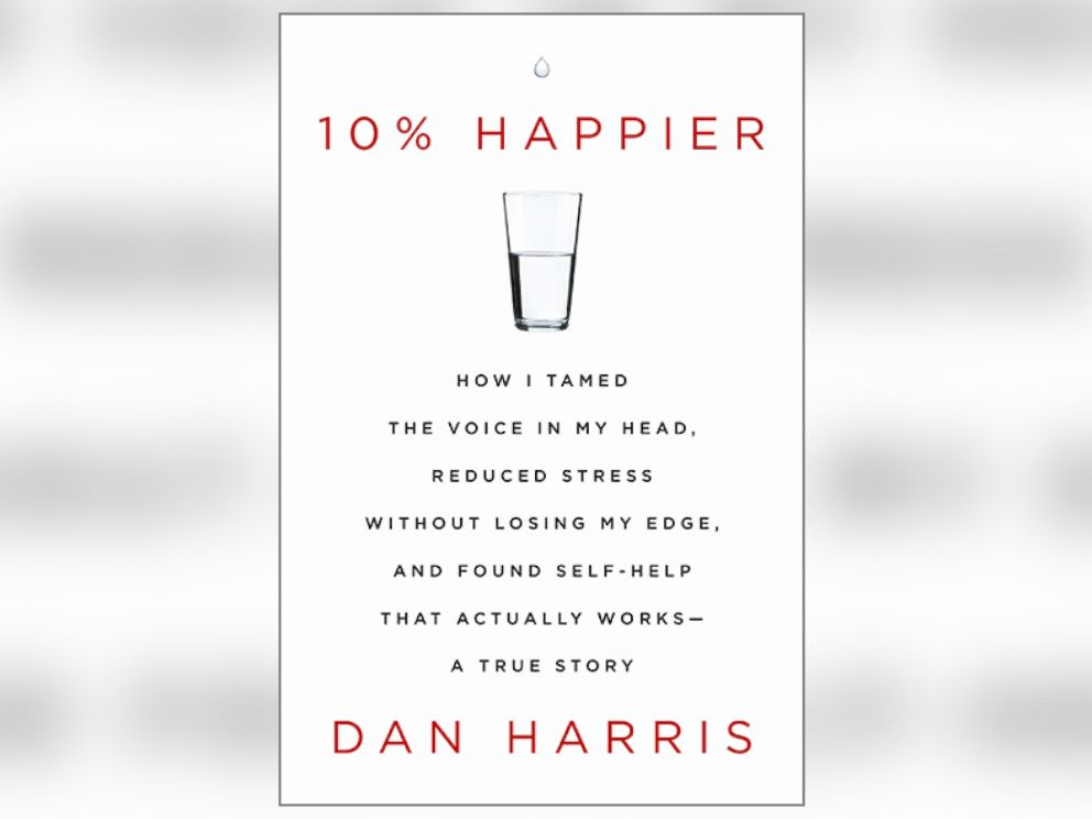 PHOTO: Book cover of 10% Happier: How I Tamed the Voice in My Head, Reduced Stress Without Losing My Edge, and Found Self-Help That Actually Works--A True Story, by ABCs Dan Harris.