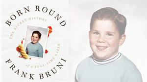 "Frank Bruni Book Jacket ""Born Round"""