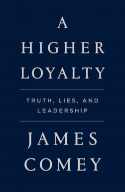PHOTO: A Higher Loyalty: Truth, Lies, and Leadership, by James Comey.