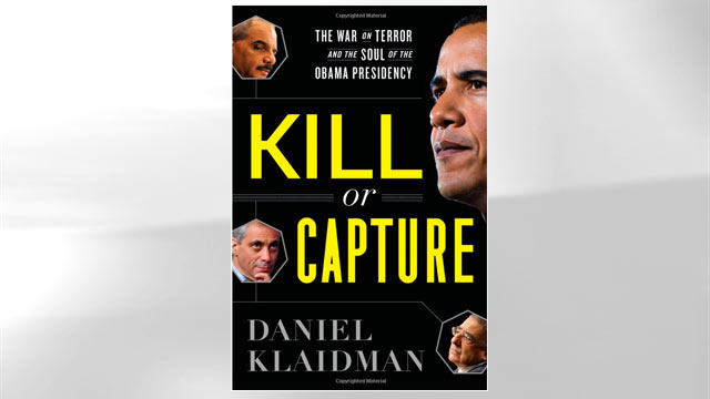 "PHOTO: The cover of Daniel Klaidman's book ""Kill or Capture"" is shown here."