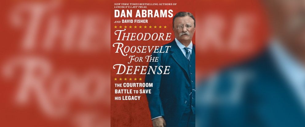 "PHOTO: This is the book cover for ""Theodore Roosevelt for the Defense"" by Dan Abrams and David Fisher"