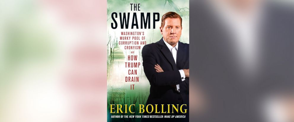 "PHOTO: ""THE SWAMP: Washingtons Murky Pool of Corruption, Cronyism and How Trump Can Drain It"" by Eric Bolling."