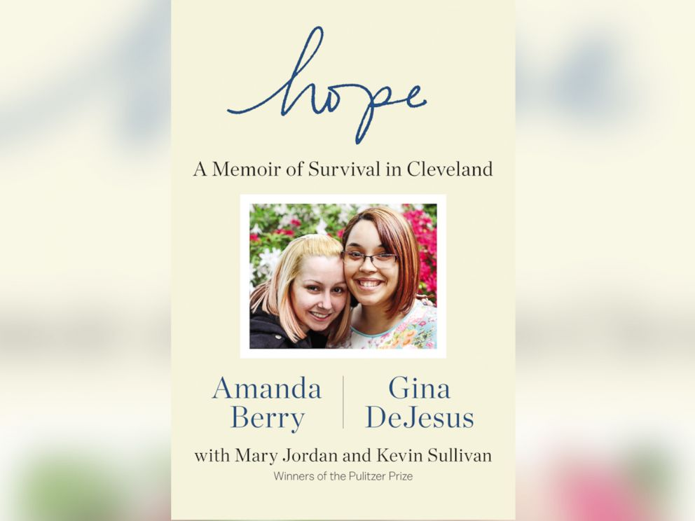 PHOTO: Written with Washington Post journalists Mary Jordan and Kevin Sullivan, Cleveland kidnapping survivors Amanda Berry and Gina DeJesus book, Hope: A Memoir of Survival in Cleveland, was released on April 27, 2015.